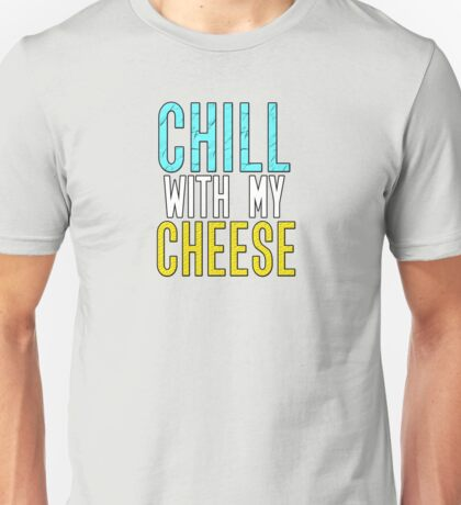 Chill with my Cheese Unisex T-Shirt