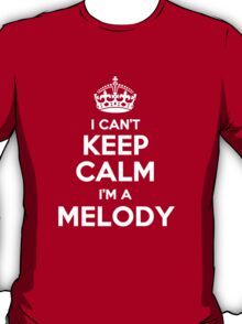 I can't keep calm, Im a MELODY T-Shirt