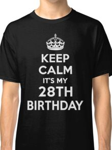 Keep Calm It's my 28th Birthday for her Classic T-Shirt