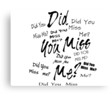 Did you miss me?  Canvas Print