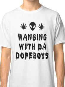 Hanging With The Dopeboys [Black] Classic T-Shirt