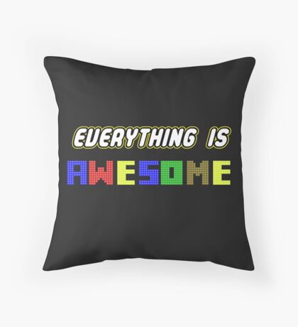 Everything Is Awesome! Throw Pillow