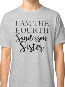 I am the Fourth Sanderson Sister Classic T-Shirt