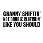 Granny shiftin' not double clutchin' like you should by TswizzleEG