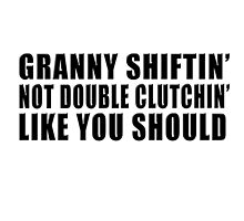 Granny shiftin' not double clutchin' like you should by TswizzleEG