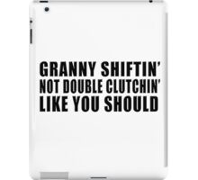 Granny shiftin' not double clutchin' like you should iPad Case/Skin