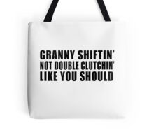 Granny shiftin' not double clutchin' like you should Tote Bag