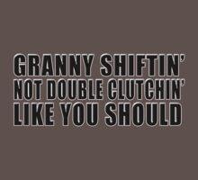 Granny shiftin' not double clutchin' like you should T-Shirt