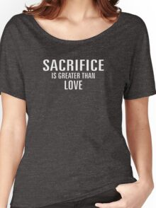 SACRIFICE IS GREATER THAN LOVE Women's Relaxed Fit T-Shirt