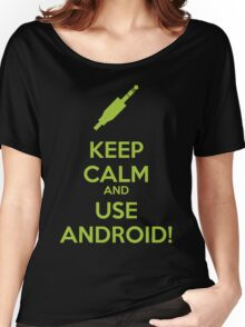 KEEP CALM AND USE ANDROID! - Green Women's Relaxed Fit T-Shirt