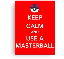 Keep Calm And Use A Masterball Canvas Print