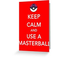 Keep Calm And Use A Masterball Greeting Card