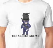 The Shpees are we Unisex T-Shirt