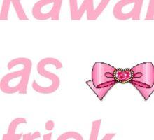Kawaii as Frick Sticker