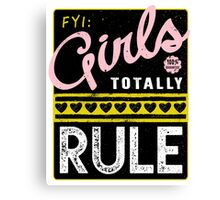 FYI Girls Totally Rule Canvas Print