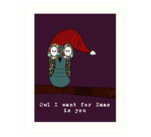 Owl I Want for Xmas Is You Art Print