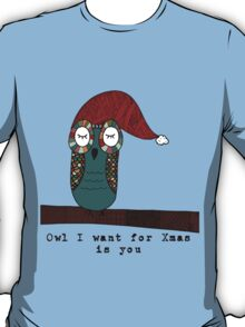 Owl I Want for Xmas Is You T-Shirt
