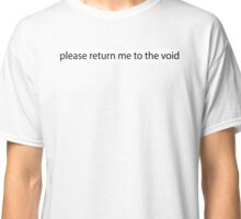 please return me to the void Classic T-Shirt