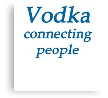 Vodka it connects people Canvas Print
