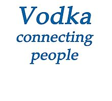 Vodka it connects people Photographic Print