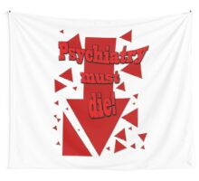 Psychiatry must die! Wall Tapestry