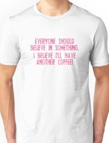 I Believe I'll Have Another Coffee Unisex T-Shirt