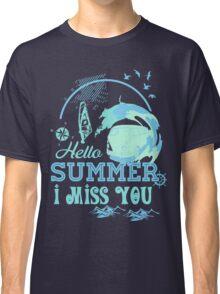 Hello summer I miss you Classic T-Shirt