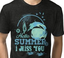 Hello summer I miss you Tri-blend T-Shirt