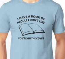 I Have A Book Of People I Don't Like. You're On The Cover. Unisex T-Shirt