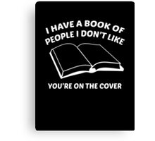 I Have A Book Of People I Don't Like. You're On The Cover. Canvas Print