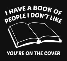 I Have A Book Of People I Don't Like. You're On The Cover. by DesignFactoryD