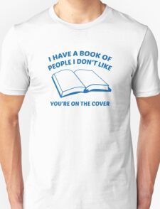 I Have A Book Of People I Don't Like. You're On The Cover. T-Shirt