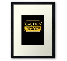 Caution Doesn't Play Well With Others Framed Print