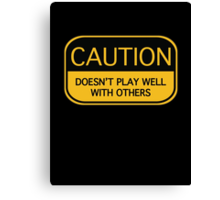 Caution Doesn't Play Well With Others Canvas Print