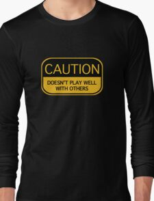 Caution Doesn't Play Well With Others Long Sleeve T-Shirt