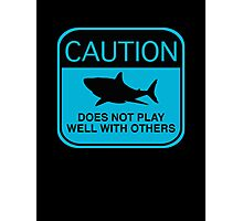 Caution - Does Not Play Well With Others Photographic Print