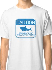Caution - Does Not Play Well With Others Classic T-Shirt