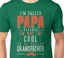 i am called Papa Beause I'm Way Too COol Be Called Grandfather Unisex T-Shirt