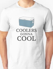 Coolers Gonna Cool T-Shirt