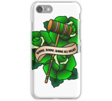 Whine, Whine, Whine All Night iPhone Case/Skin