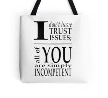 I don't have trust issues - all of you are simply incompetent Tote Bag