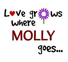 """Love grows where Molly goes"" original design Photographic Print"