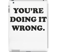 You're Doing It Wrong iPad Case/Skin