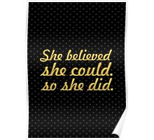 She believed she could so she did... Life Inspirational Quote Poster