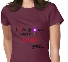 """Love grows where mum goes"" original design Womens Fitted T-Shirt"