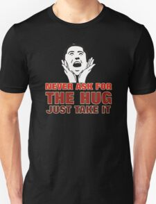 NEVER ASK FOR A HUG JUST TAKE IT T-Shirt