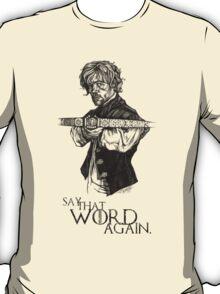 Say That Word Again. T-Shirt
