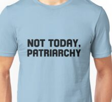 Not Today, Patriarchy Unisex T-Shirt