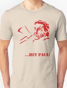 Hey Paul! T-Shirt