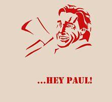 Hey Paul! Unisex T-Shirt